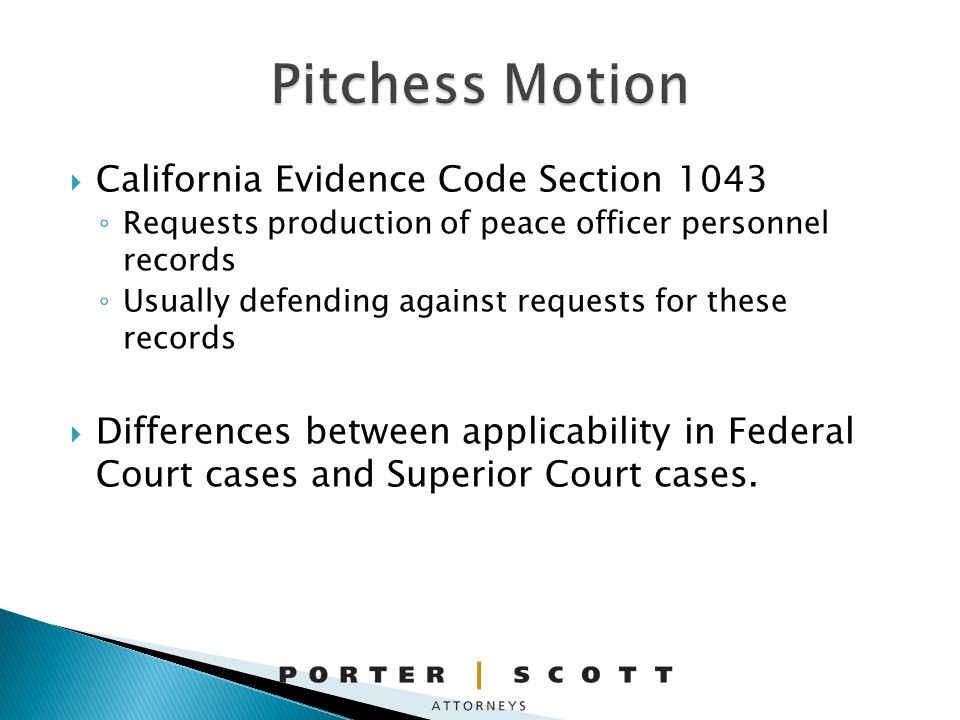 California Evidence Code Section 1043 Requests production of peace officer personnel records Usually defending against requests for these records Differences between applicability in Federal Court cases and Superior Court cases.