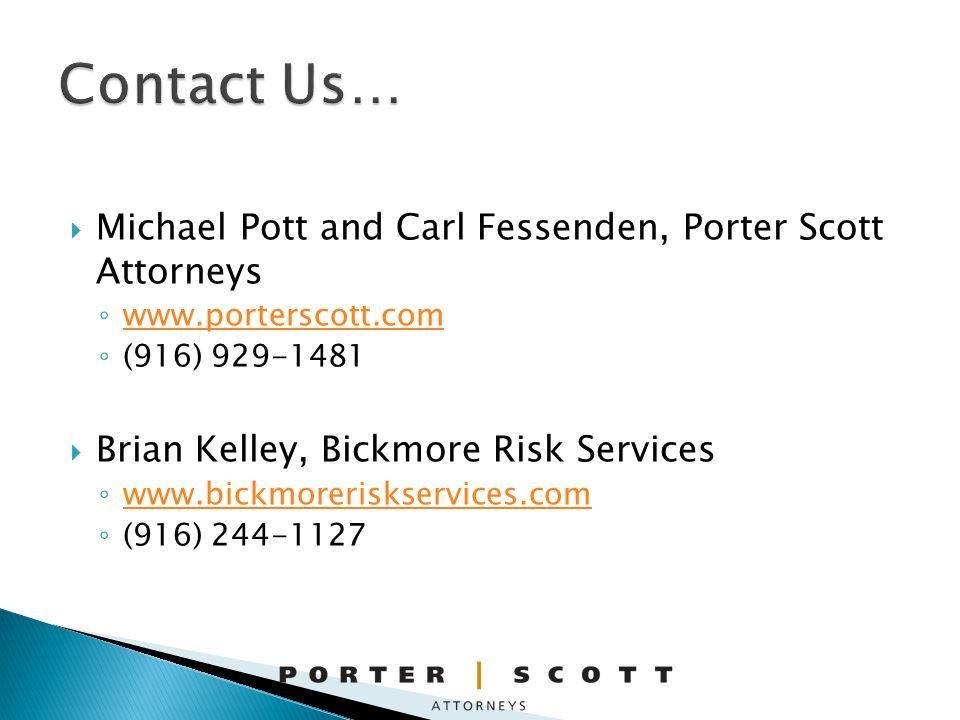 Michael Pott and Carl Fessenden, Porter Scott Attorneys www.porterscott.com (916) 929-1481 Brian Kelley, Bickmore Risk Services www.bickmoreriskservices.com (916) 244-1127