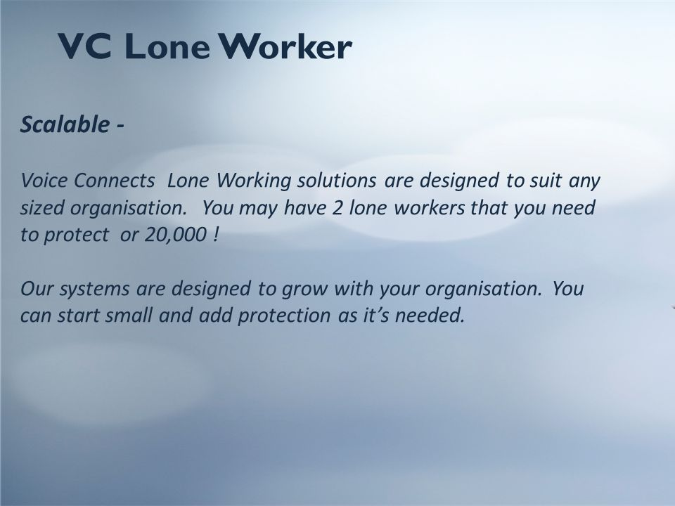 Scalable - Voice Connects Lone Working solutions are designed to suit any sized organisation.
