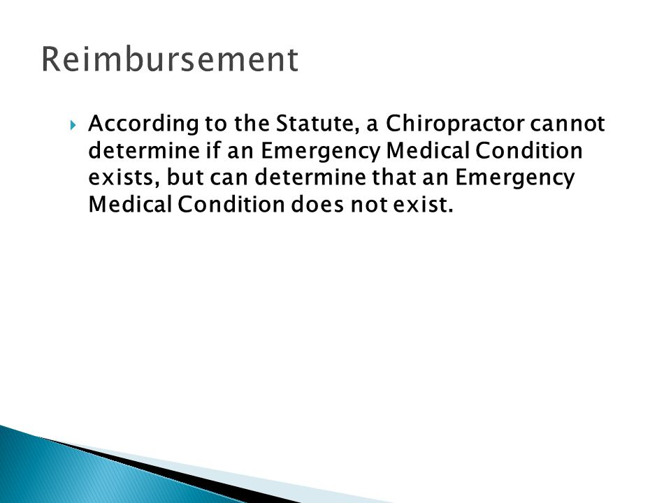 According to the Statute, a Chiropractor cannot determine if an Emergency Medical Condition exists, but can determine that an Emergency Medical Condition does not exist.