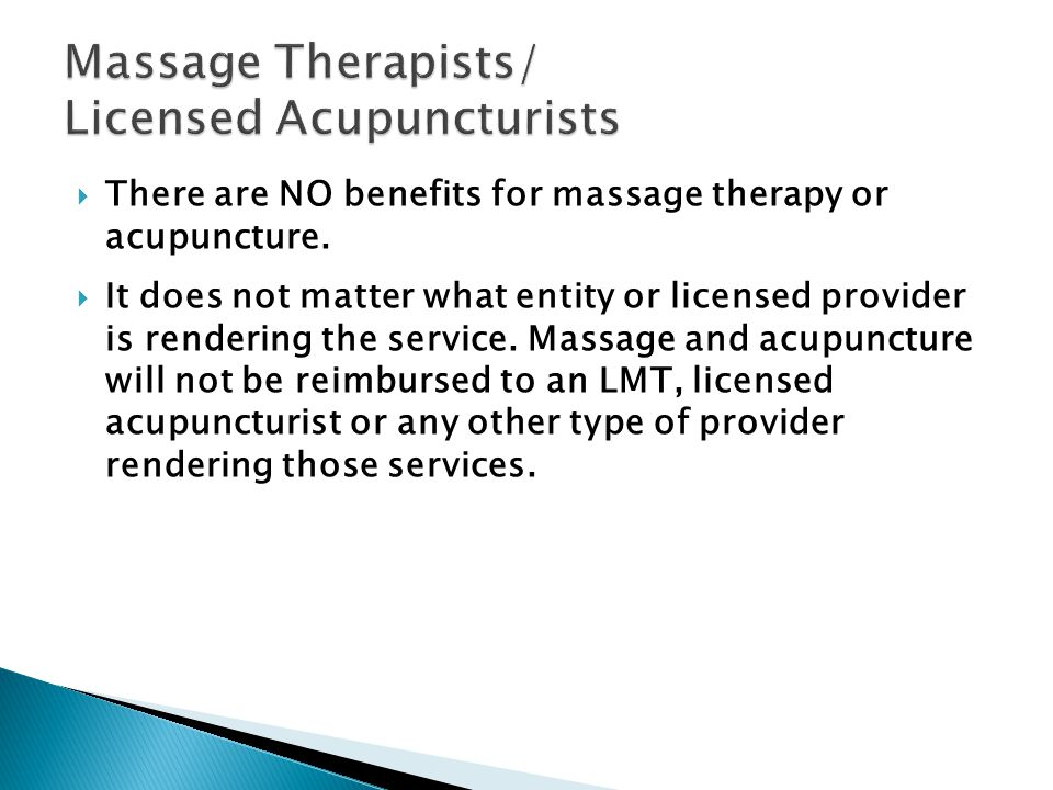 There are NO benefits for massage therapy or acupuncture.
