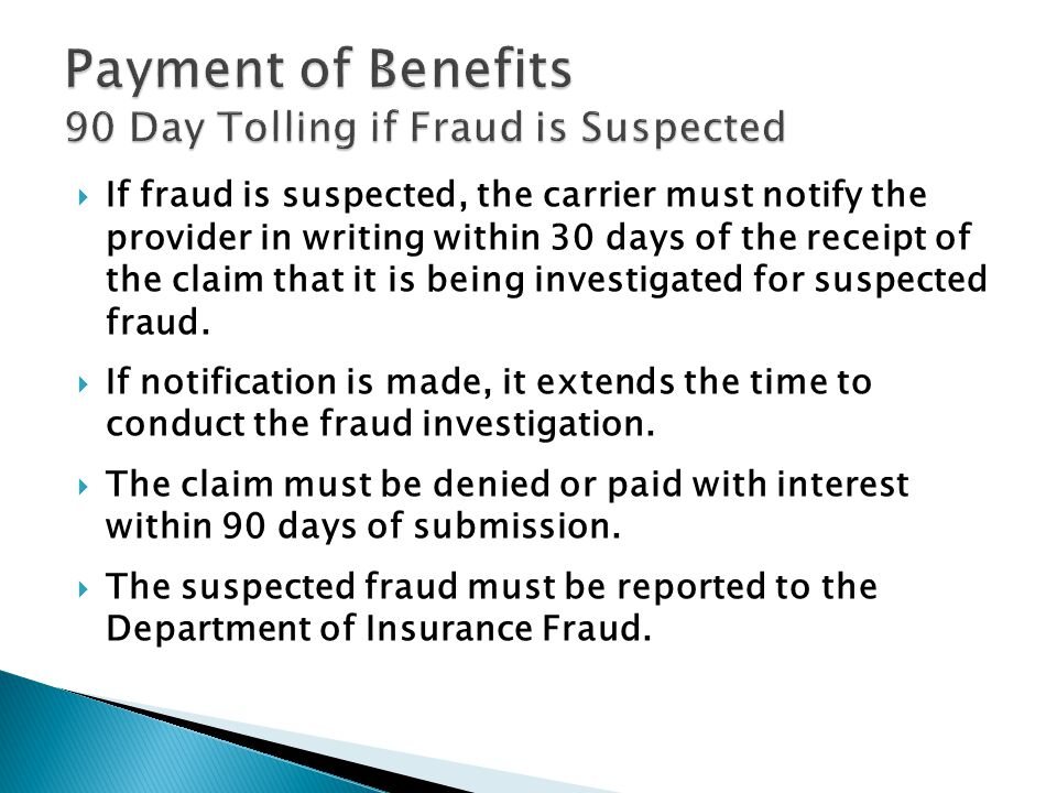 If fraud is suspected, the carrier must notify the provider in writing within 30 days of the receipt of the claim that it is being investigated for suspected fraud.