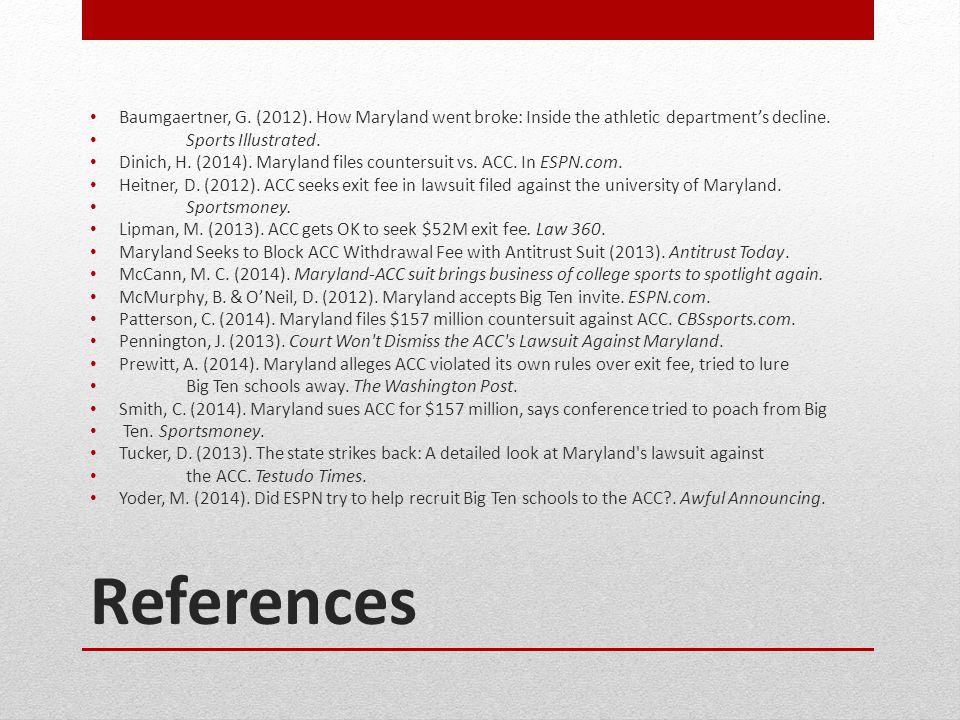 References Baumgaertner, G. (2012). How Maryland went broke: Inside the athletic departments decline. Sports Illustrated. Dinich, H. (2014). Maryland