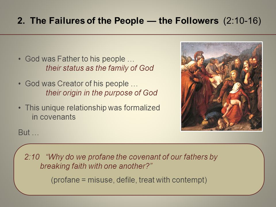 2. The Failures of the People the Followers (2:10-16) God was Father to his people … their status as the family of God God was Creator of his people …