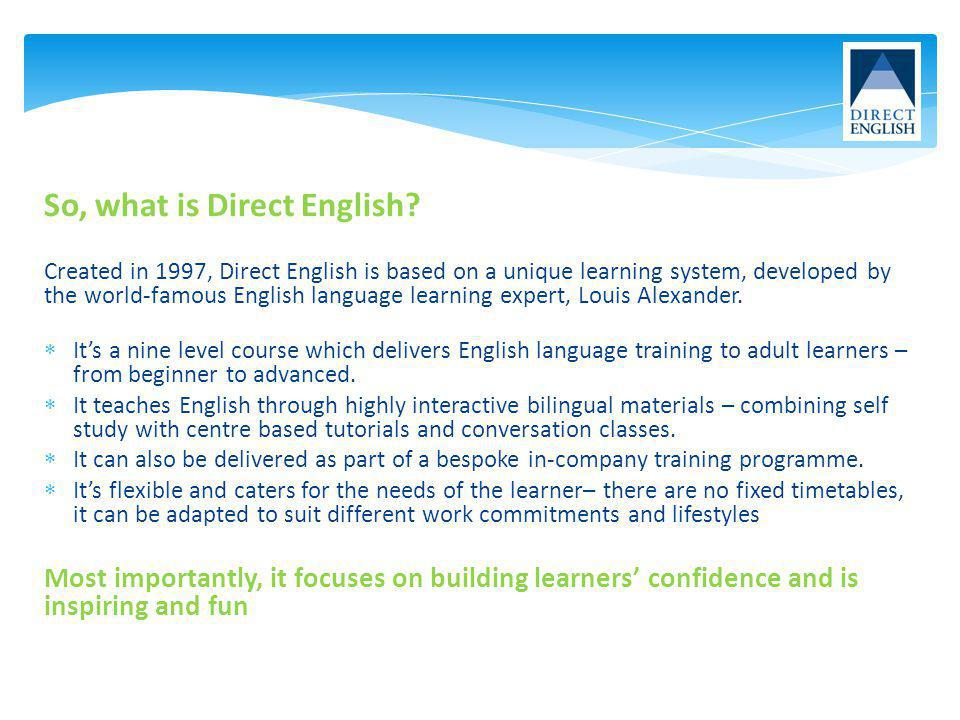 So, what is Direct English? Created in 1997, Direct English is based on a unique learning system, developed by the world-famous English language learn