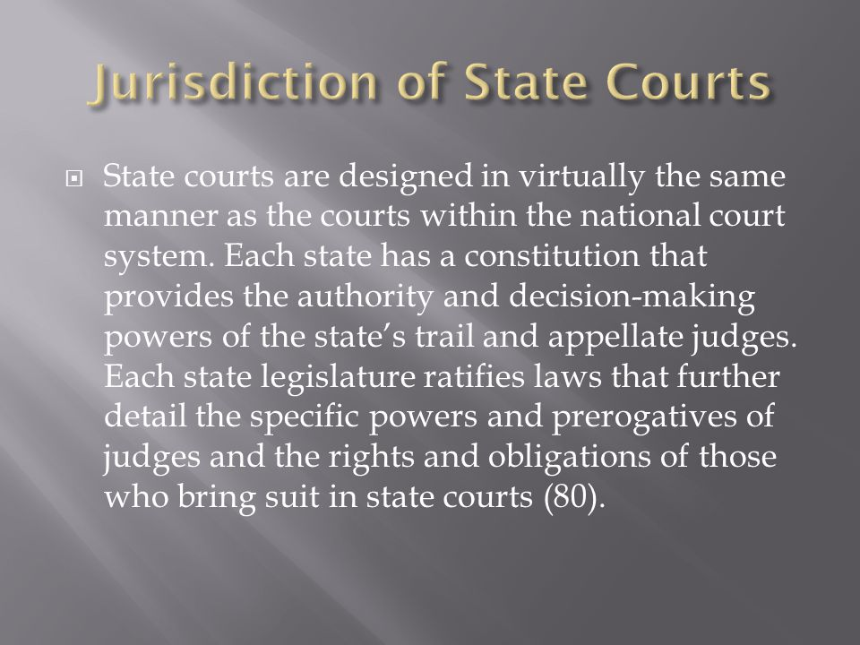 State courts are designed in virtually the same manner as the courts within the national court system.