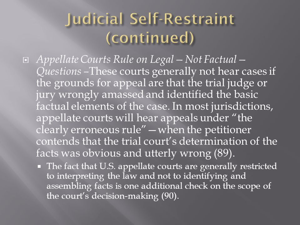 Appellate Courts Rule on LegalNot Factual Questions – These courts generally not hear cases if the grounds for appeal are that the trial judge or jury wrongly amassed and identified the basic factual elements of the case.