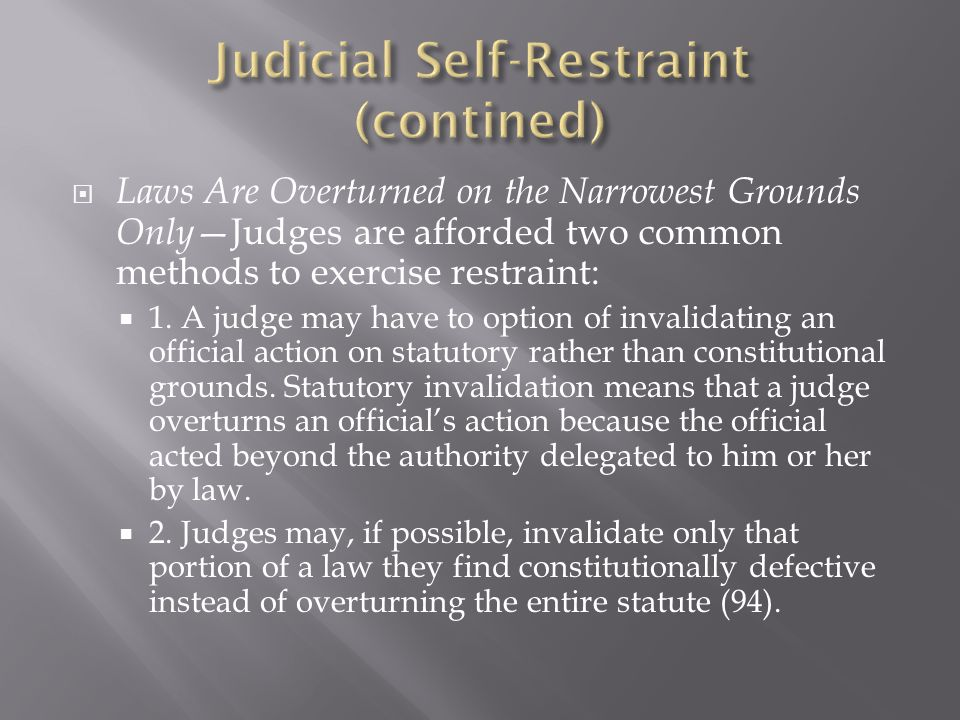Laws Are Overturned on the Narrowest Grounds Only Judges are afforded two common methods to exercise restraint: 1.