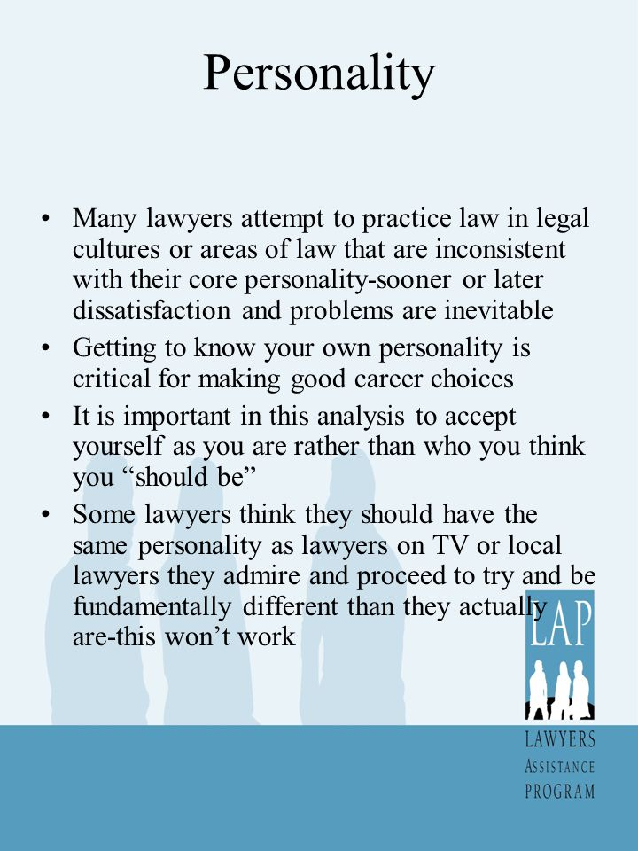 Personality Many lawyers attempt to practice law in legal cultures or areas of law that are inconsistent with their core personality-sooner or later d