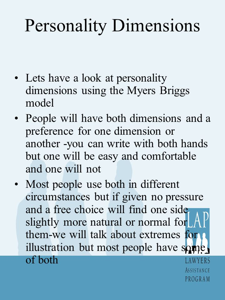 Personality Dimensions Lets have a look at personality dimensions using the Myers Briggs model People will have both dimensions and a preference for o