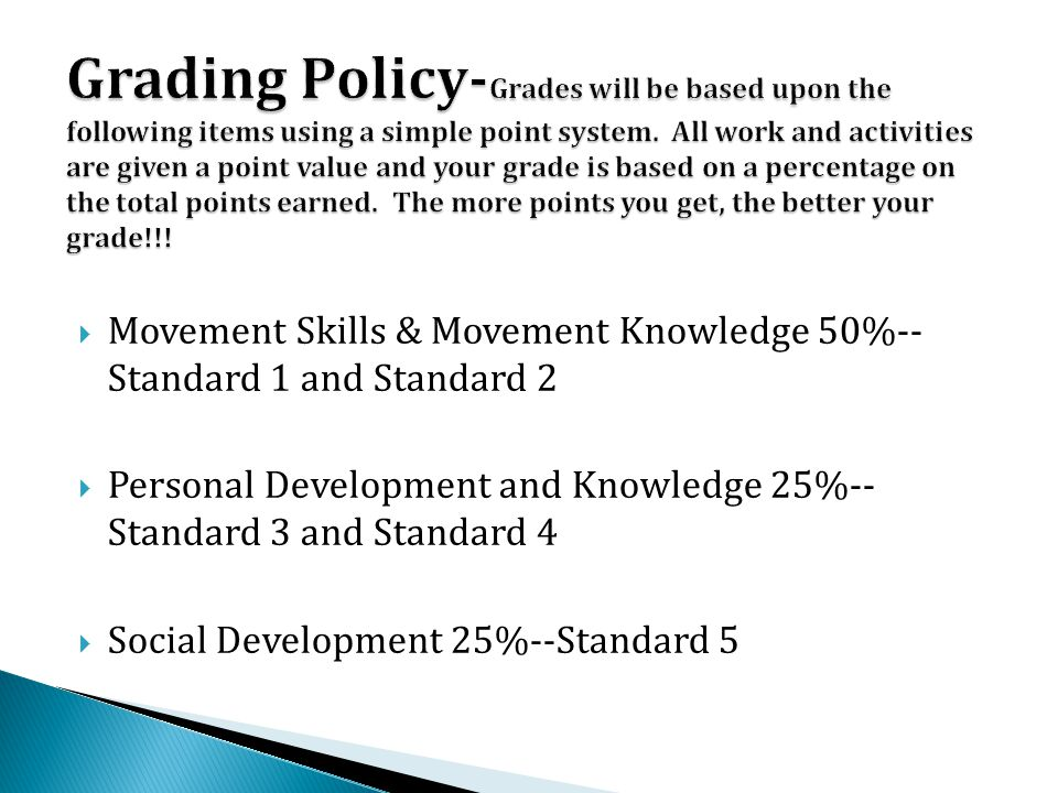 Movement Skills & Movement Knowledge 50%-- Standard 1 and Standard 2 Personal Development and Knowledge 25%-- Standard 3 and Standard 4 Social Development 25%--Standard 5