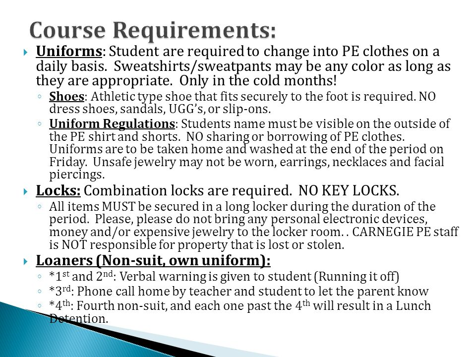 Uniforms: Student are required to change into PE clothes on a daily basis.