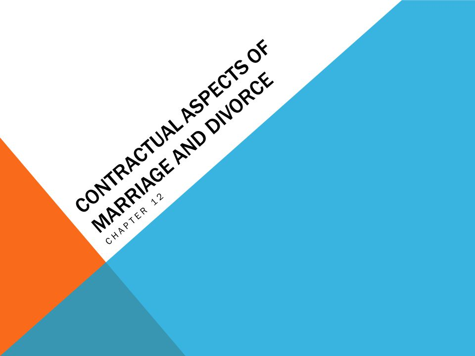 CONTRACTUAL ASPECTS OF MARRIAGE AND DIVORCE CHAPTER 12