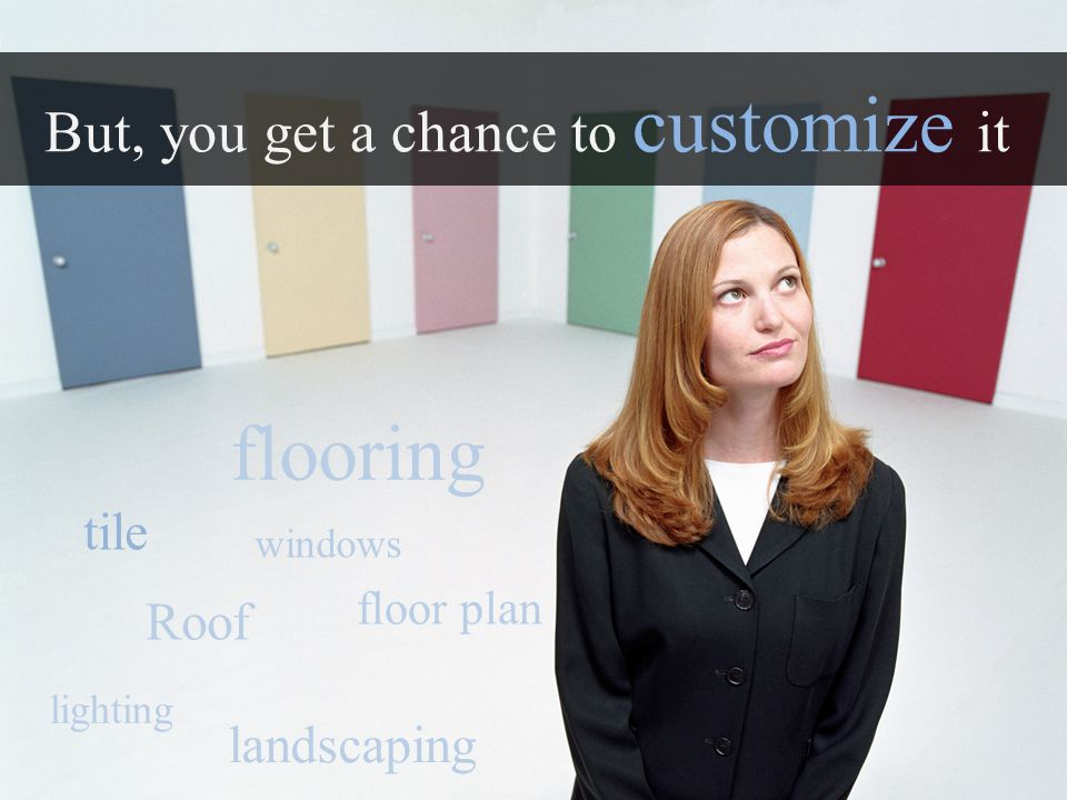 But, you get a chance to customize it tile flooring Roof floor plan landscaping windows lighting