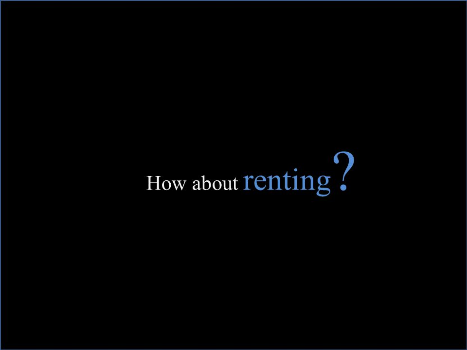 How about renting