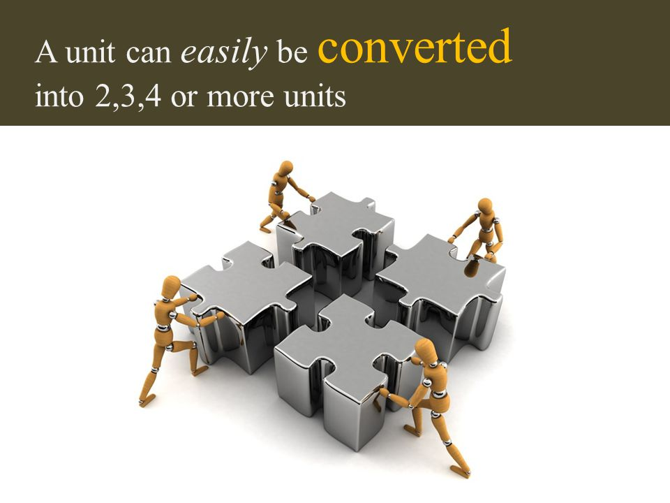 A unit can easily be converted into 2,3,4 or more units