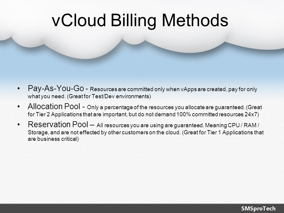vCloud Billing Methods Pay-As-You-Go - Resources are committed only when vApps are created, pay for only what you need.