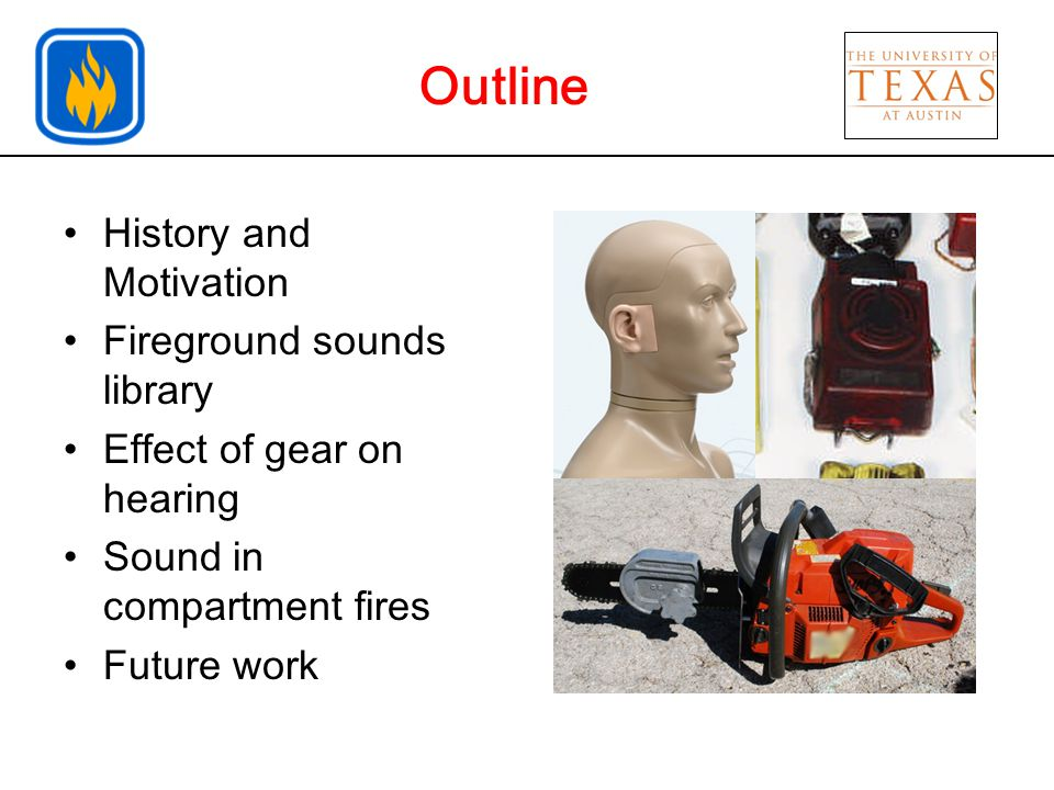 Outline History and Motivation Fireground sounds library Effect of gear on hearing Sound in compartment fires Future work