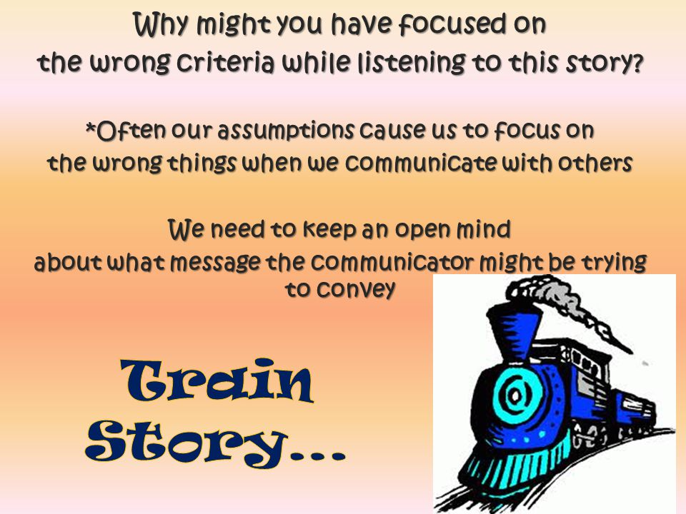 Why might you have focused on the wrong criteria while listening to this story? *Often our assumptions cause us to focus on the wrong things when we c