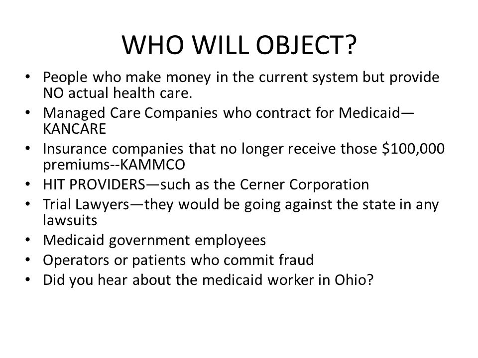WHO WILL OBJECT. People who make money in the current system but provide NO actual health care.