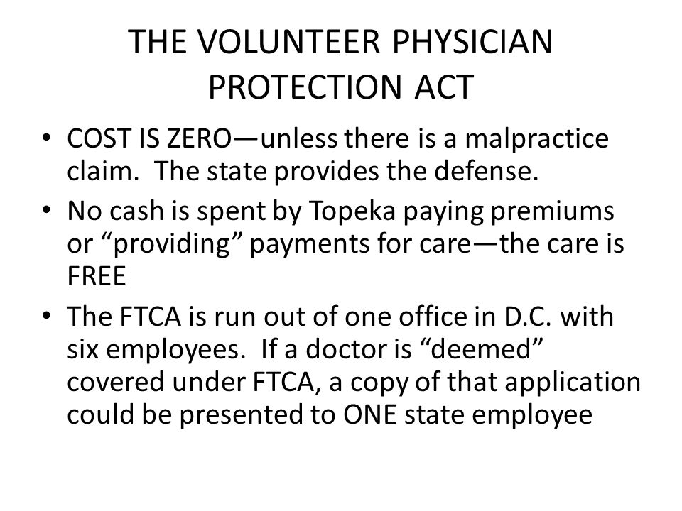 THE VOLUNTEER PHYSICIAN PROTECTION ACT COST IS ZEROunless there is a malpractice claim.