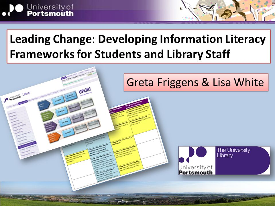 Leading Change: Developing Information Literacy Frameworks for Students and Library Staff Greta Friggens & Lisa White