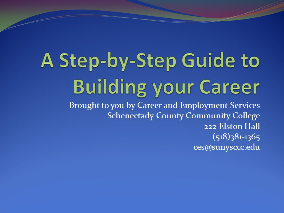 Brought to you by Career and Employment Services Schenectady County Community College 222 Elston Hall (518)381-1365 ces@sunysccc.edu