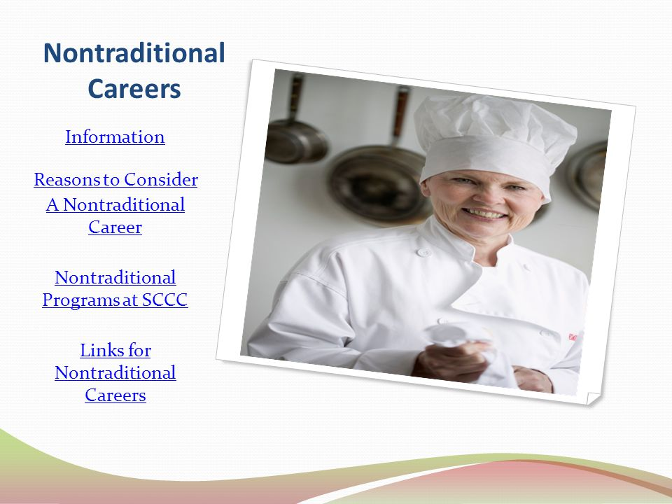 Nontraditional Careers Information Reasons to Consider A Nontraditional Career Nontraditional Programs at SCCC Links for Nontraditional Careers
