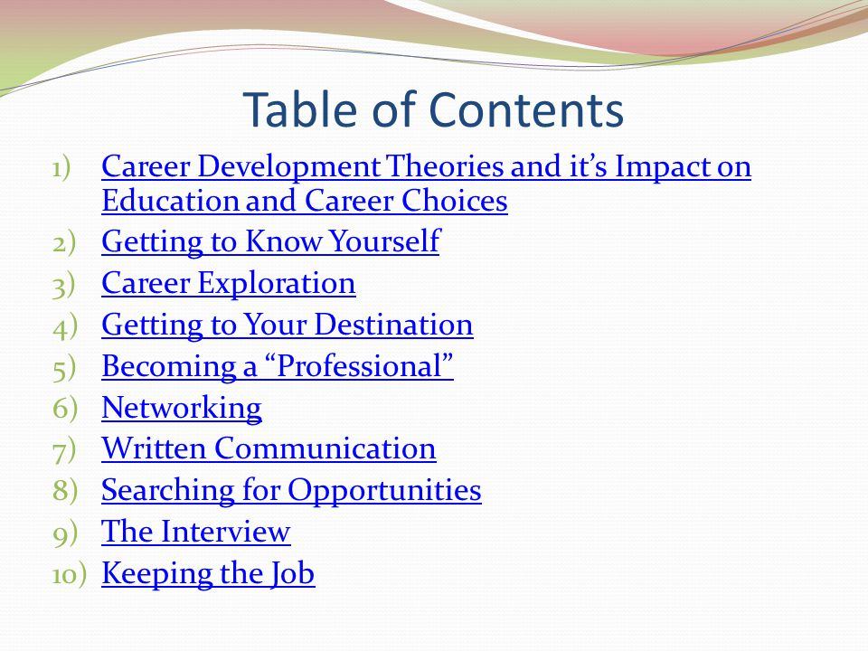 Table of Contents 1) Career Development Theories and its Impact on Education and Career Choices Career Development Theories and its Impact on Educatio