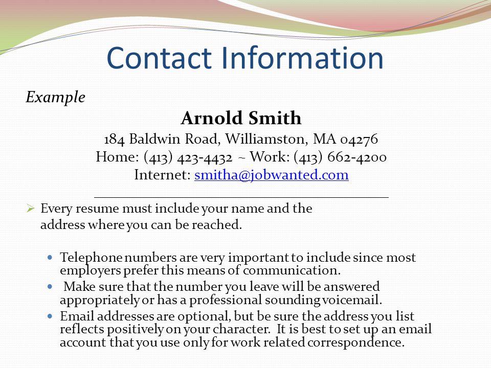 Contact Information Example Arnold Smith 184 Baldwin Road, Williamston, MA 04276 Home: (413) 423-4432 ~ Work: (413) 662-4200 Internet: smitha@jobwante