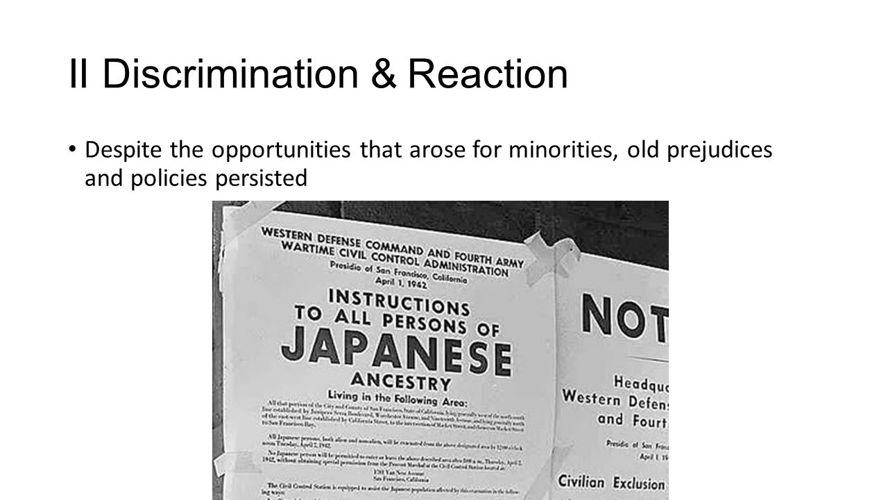 II Discrimination & Reaction Despite the opportunities that arose for minorities, old prejudices and policies persisted