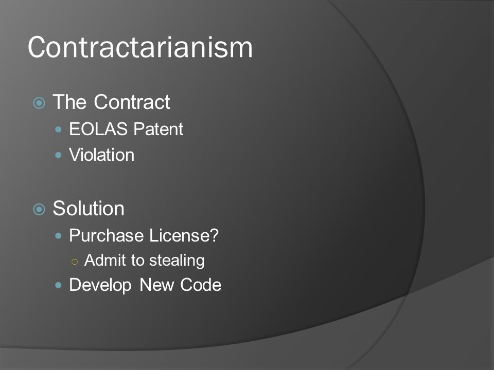Contractarianism The Contract EOLAS Patent Violation Solution Purchase License? Admit to stealing Develop New Code