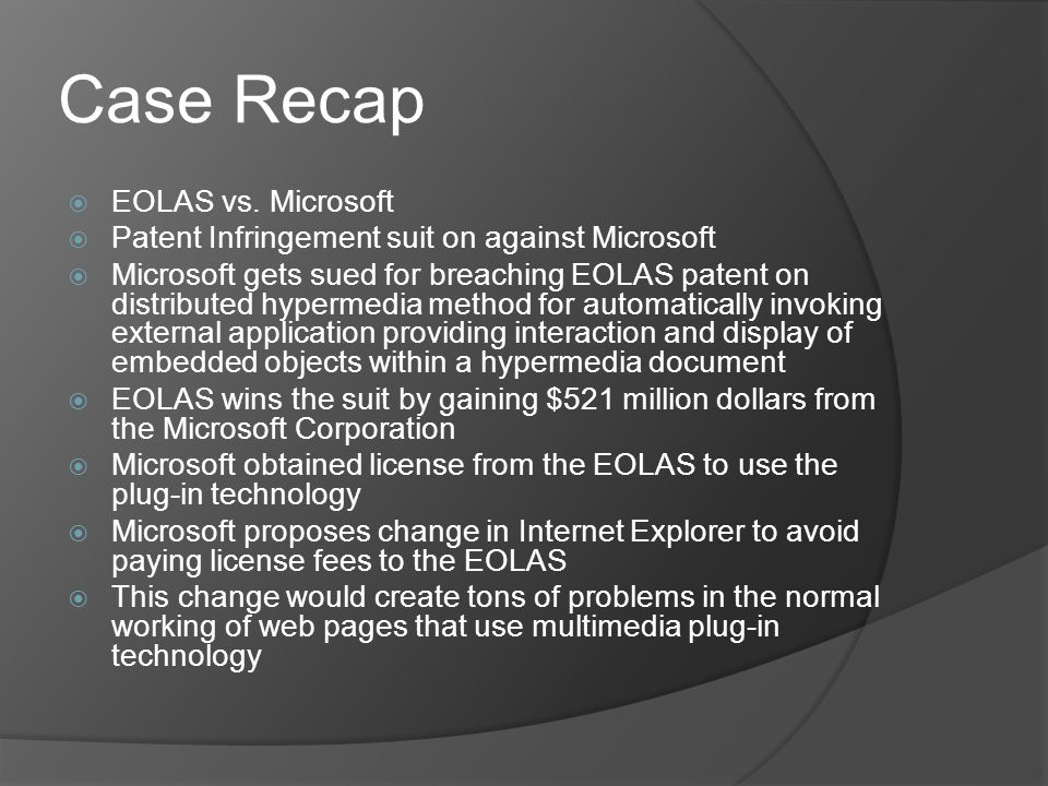 Case Recap EOLAS vs. Microsoft Patent Infringement suit on against Microsoft Microsoft gets sued for breaching EOLAS patent on distributed hypermedia