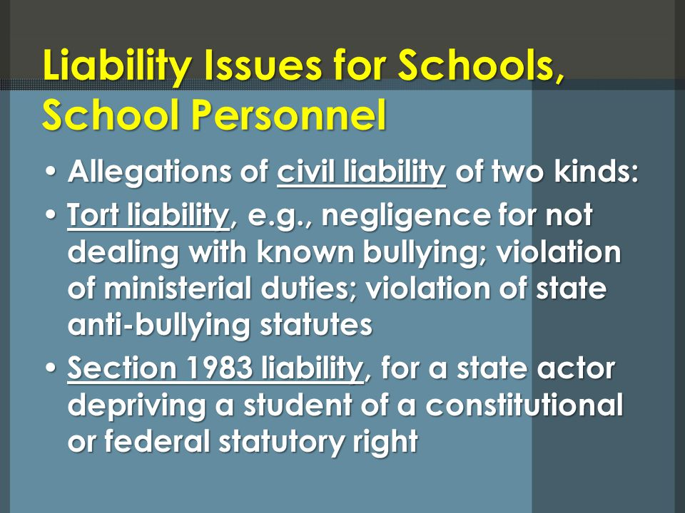Liability Issues for Schools, School Personnel Allegations of civil liability of two kinds: Allegations of civil liability of two kinds: Tort liabilit