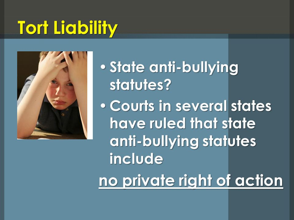 Tort Liability State anti-bullying statutes. State anti-bullying statutes.