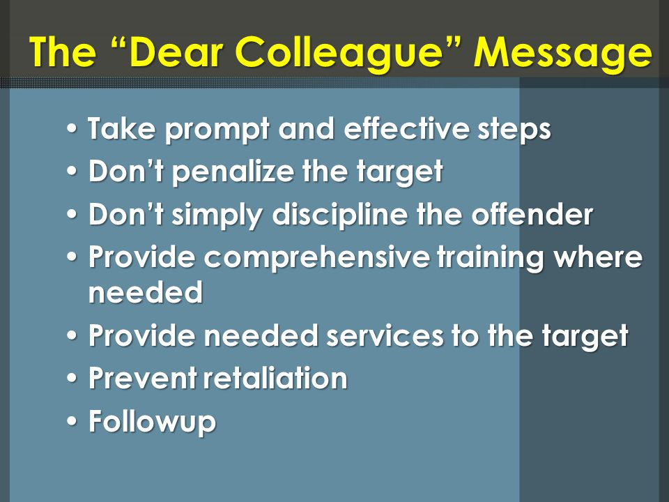 The Dear Colleague Message Take prompt and effective steps Take prompt and effective steps Dont penalize the target Dont penalize the target Dont simp