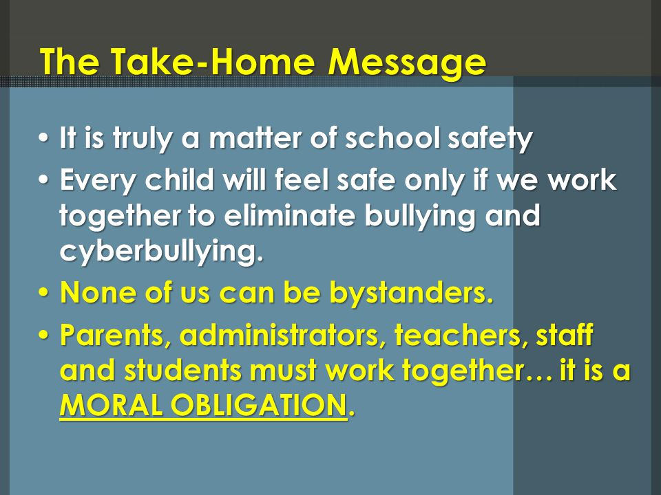 The Take-Home Message It is truly a matter of school safety It is truly a matter of school safety Every child will feel safe only if we work together