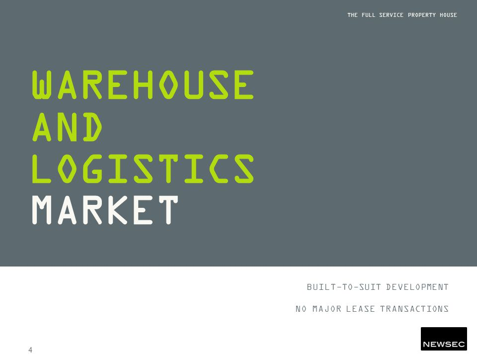 WAREHOUSE AND LOGISTICS MARKET THE FULL SERVICE PROPERTY HOUSE 4 BUILT-TO-SUIT DEVELOPMENT NO MAJOR LEASE TRANSACTIONS
