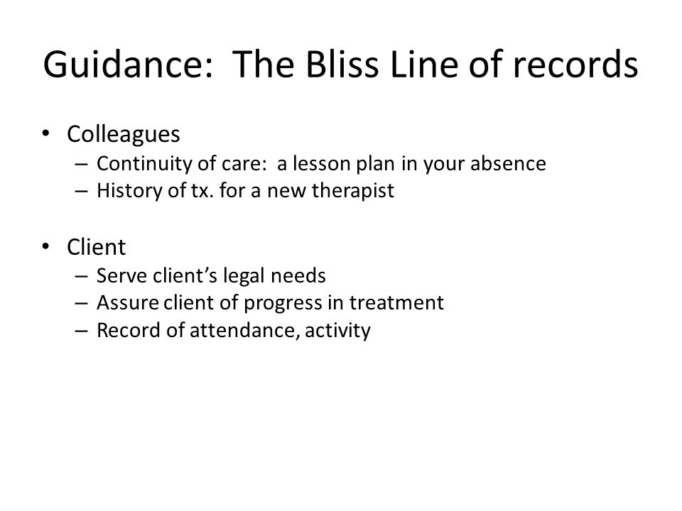 Guidance: The Bliss Line of records Counselor – Chart progress in treatment for counselor/client – Focus treatment, help counselor recall previous ses