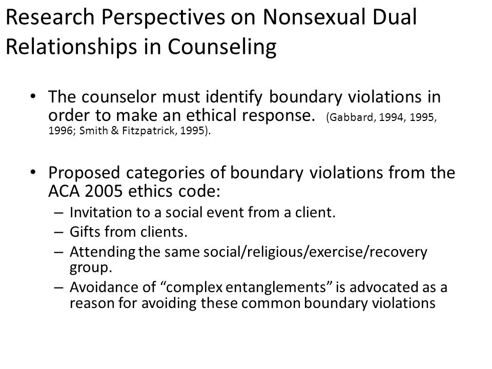 Research Perspectives on Nonsexual Dual Relationships in Counseling Not all dual relationships can be avoided and are not necessarily harmful (Herlihy