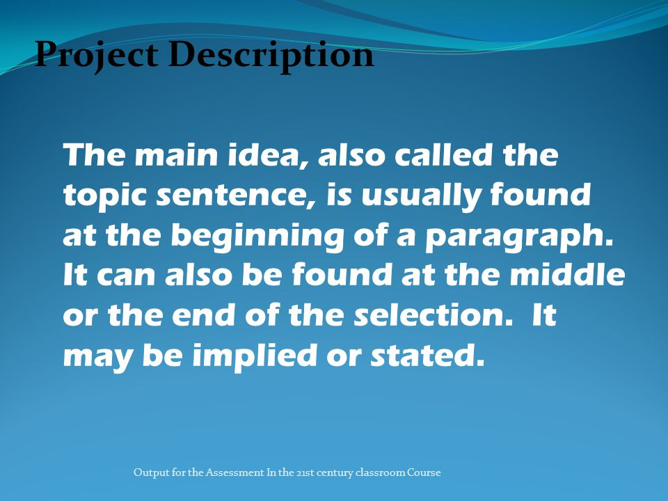 Output for the Assessment In the 21st century classroom Course Project Description There are ways to identify the main idea more easily.