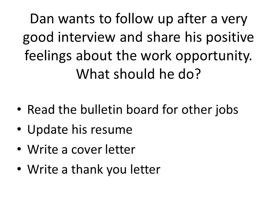 Dan wants to follow up after a very good interview and share his positive feelings about the work opportunity. What should he do? Read the bulletin bo