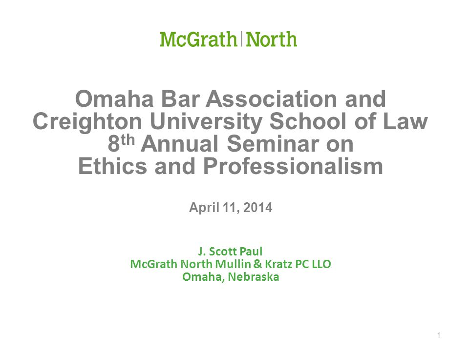 Omaha Bar Association and Creighton University School of Law 8 th Annual Seminar on Ethics and Professionalism April 11, 2014 J.