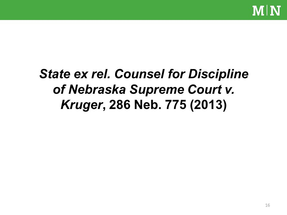 State ex rel. Counsel for Discipline of Nebraska Supreme Court v. Kruger, 286 Neb. 775 (2013) 16