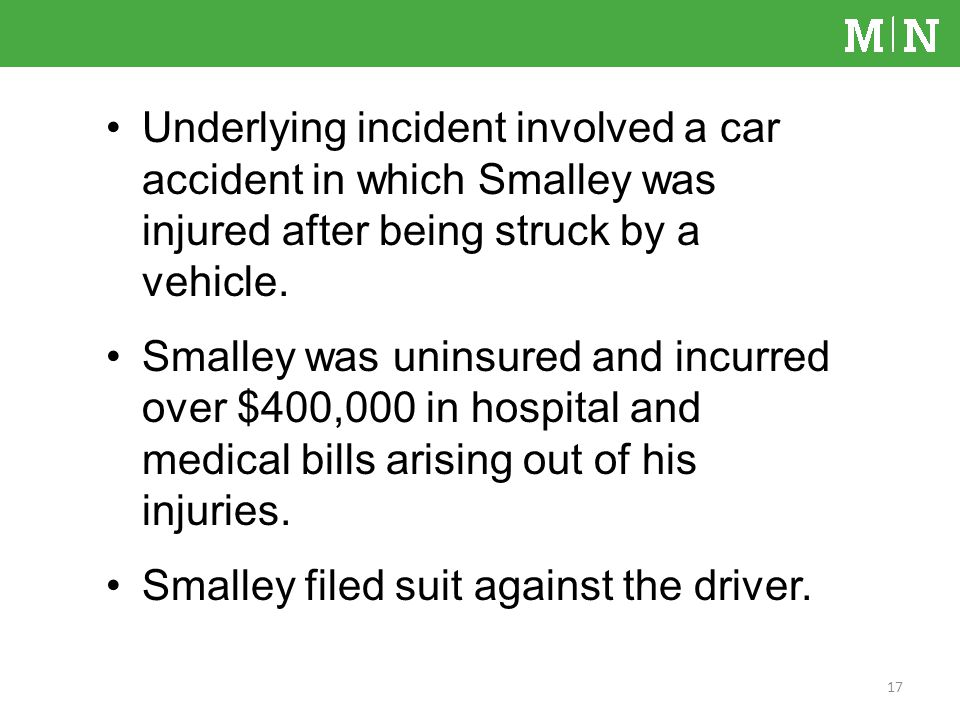 Underlying incident involved a car accident in which Smalley was injured after being struck by a vehicle.