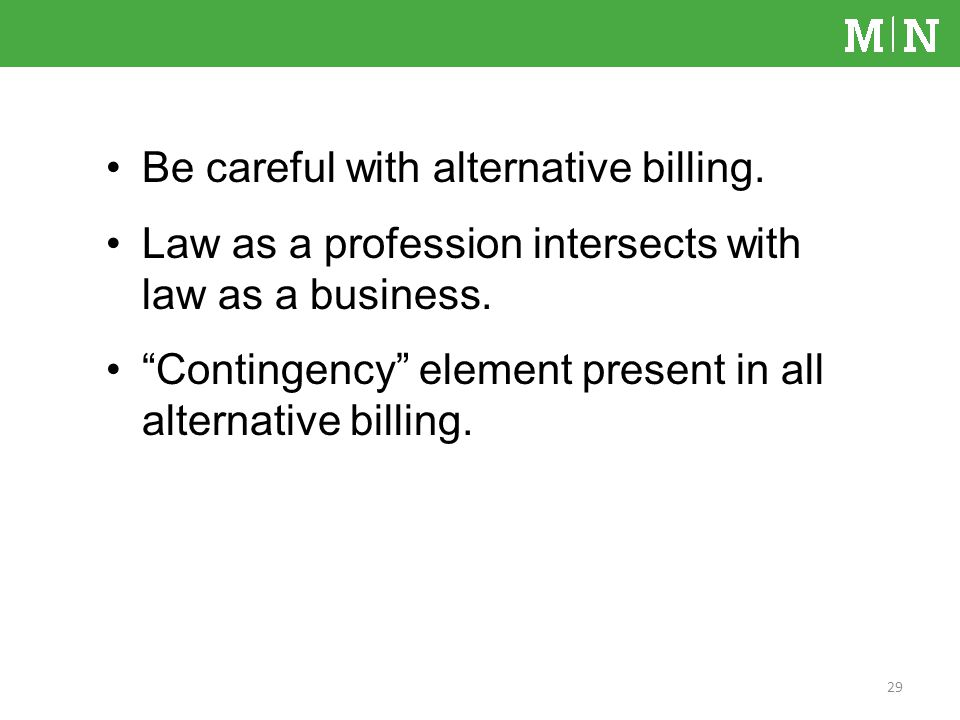 Be careful with alternative billing. Law as a profession intersects with law as a business.