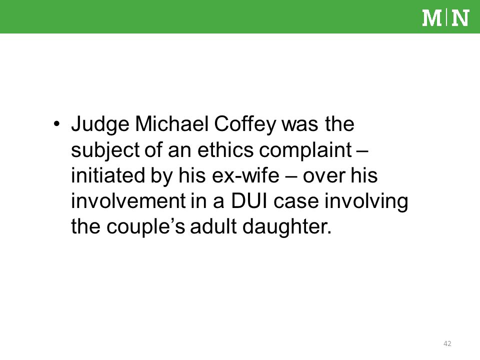 Judge Michael Coffey was the subject of an ethics complaint – initiated by his ex-wife – over his involvement in a DUI case involving the couples adult daughter.