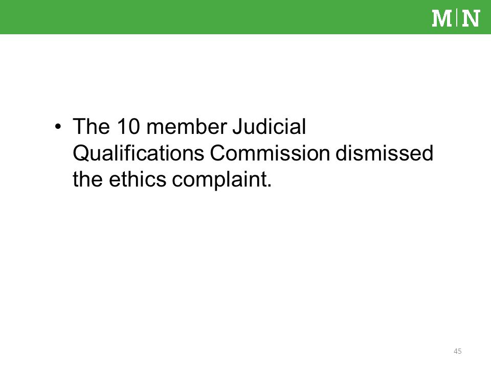 The 10 member Judicial Qualifications Commission dismissed the ethics complaint. 45