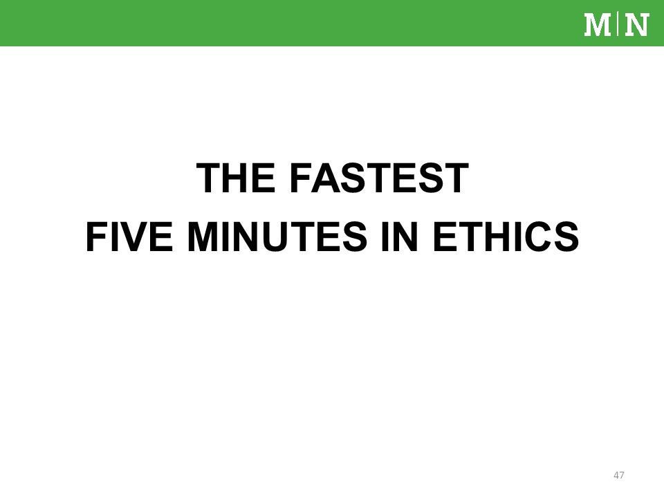 THE FASTEST FIVE MINUTES IN ETHICS 47