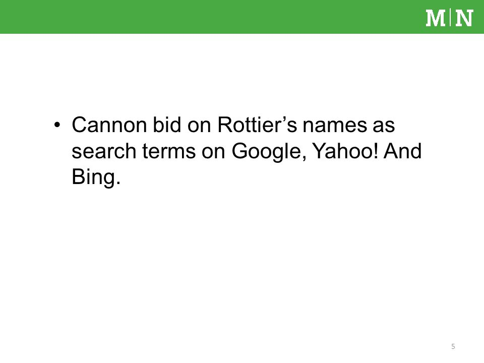 Cannon bid on Rottiers names as search terms on Google, Yahoo! And Bing. 5